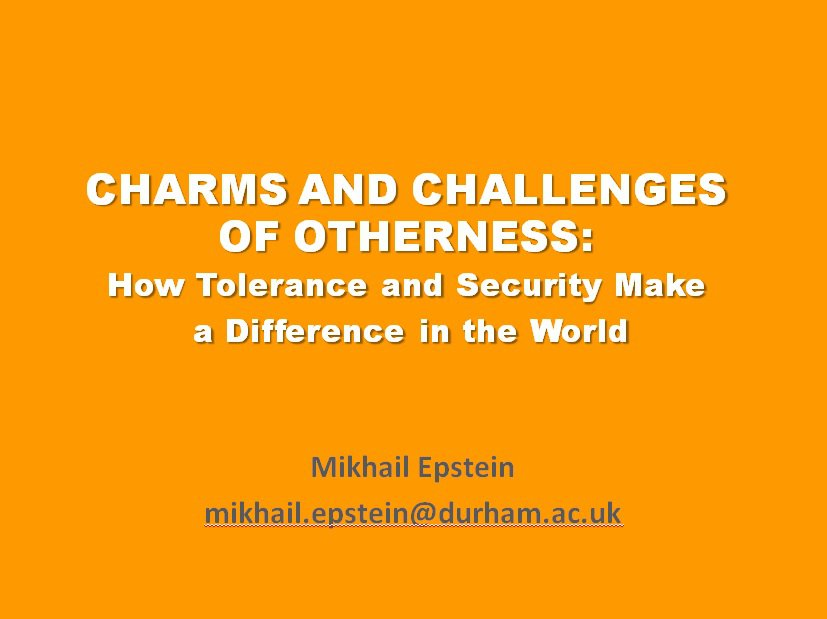 """""""Charmes and Challenges of Otherness: How Tolerance and Security Make a Difference in the World"""" - Lecture by Mikhail Epstein"""